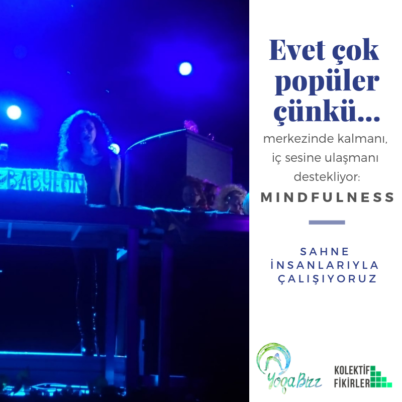 Evet çok popüler çünkü merkezinde kalmanı, iç sesine ulaşmanı destekliyor: Mindfulness